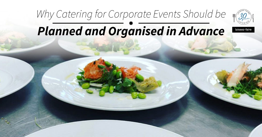 Why Catering for Corporate Events Should be Planned and Organised in Advance